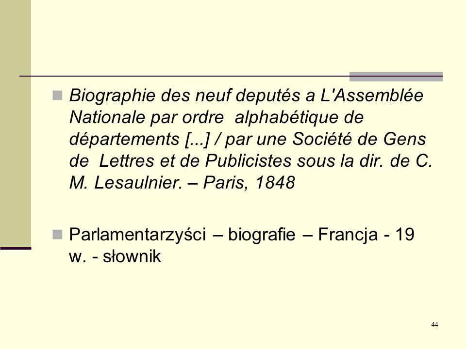 44 Biographie des neuf deputés a L'Assemblée Nationale par ordre alphabétique de départements [...] / par une Société de Gens de Lettres et de Publici