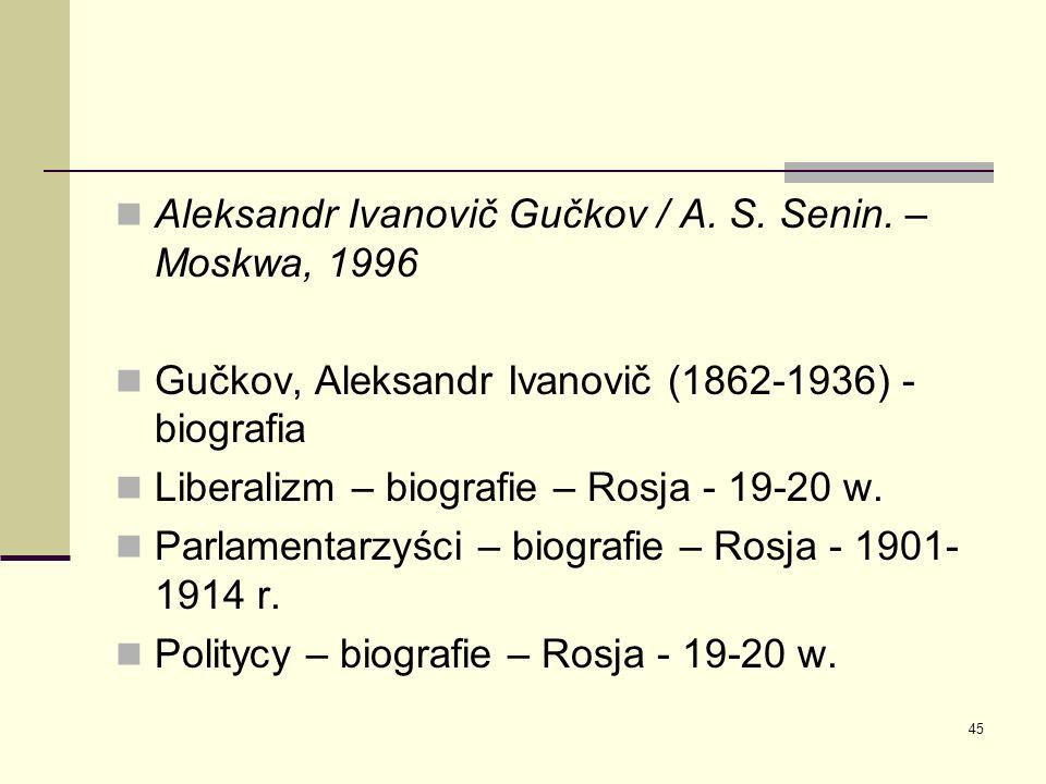 45 Aleksandr Ivanovič Gučkov / A. S. Senin. – Moskwa, 1996 Gučkov, Aleksandr Ivanovič (1862-1936) - biografia Liberalizm – biografie – Rosja - 19-20 w