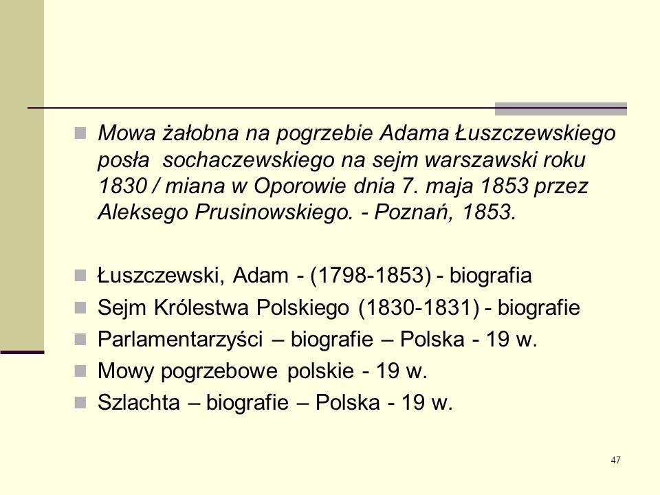 47 Mowa żałobna na pogrzebie Adama Łuszczewskiego posła sochaczewskiego na sejm warszawski roku 1830 / miana w Oporowie dnia 7. maja 1853 przez Alekse
