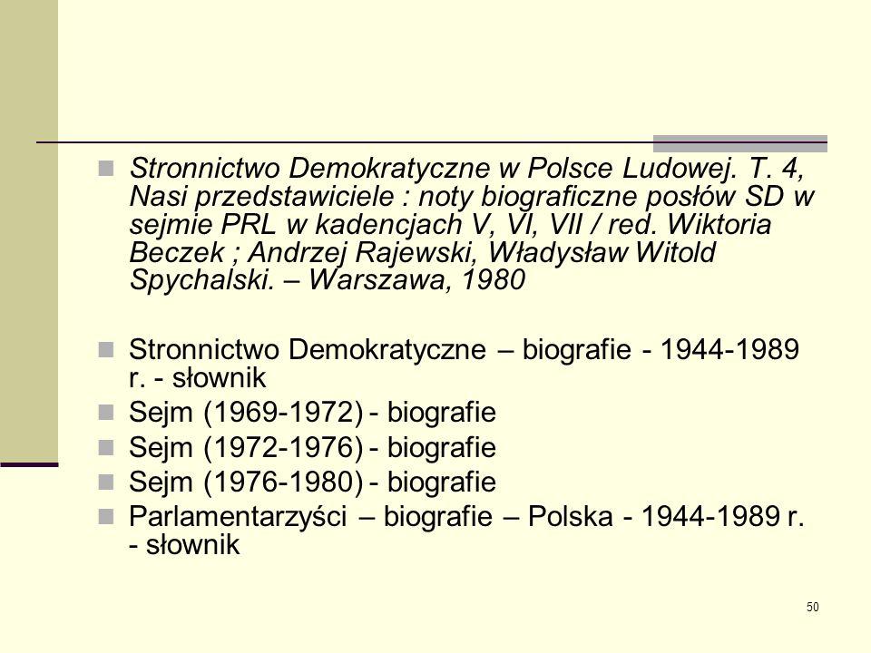 50 Stronnictwo Demokratyczne w Polsce Ludowej. T. 4, Nasi przedstawiciele : noty biograficzne posłów SD w sejmie PRL w kadencjach V, VI, VII / red. Wi