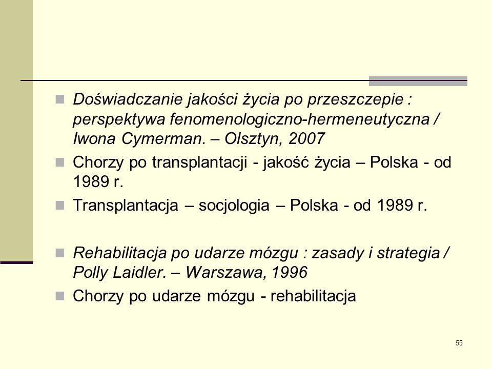 55 Doświadczanie jakości życia po przeszczepie : perspektywa fenomenologiczno-hermeneutyczna / Iwona Cymerman. – Olsztyn, 2007 Chorzy po transplantacj