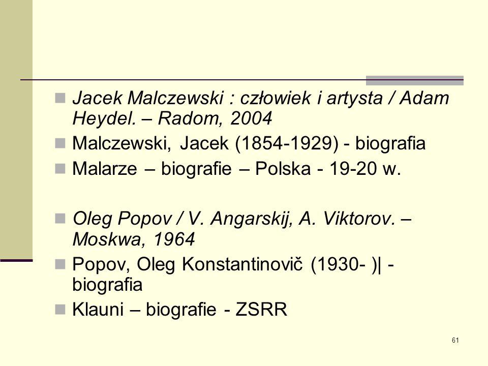 61 Jacek Malczewski : człowiek i artysta / Adam Heydel. – Radom, 2004 Malczewski, Jacek (1854-1929) - biografia Malarze – biografie – Polska - 19-20 w