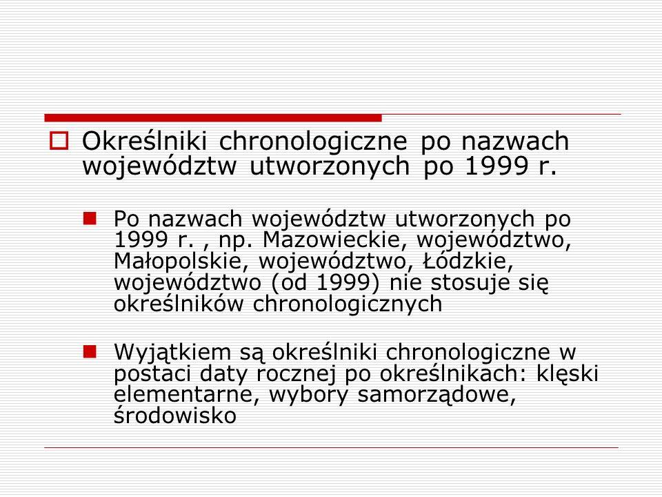 Określniki chronologiczne po nazwach województw utworzonych po 1999 r. Po nazwach województw utworzonych po 1999 r., np. Mazowieckie, województwo, Mał