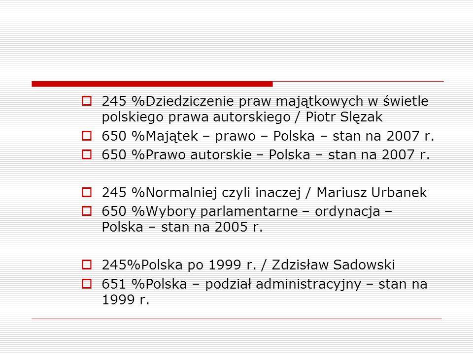 245 %Dziedziczenie praw majątkowych w świetle polskiego prawa autorskiego / Piotr Slęzak 650 %Majątek – prawo – Polska – stan na 2007 r. 650 %Prawo au