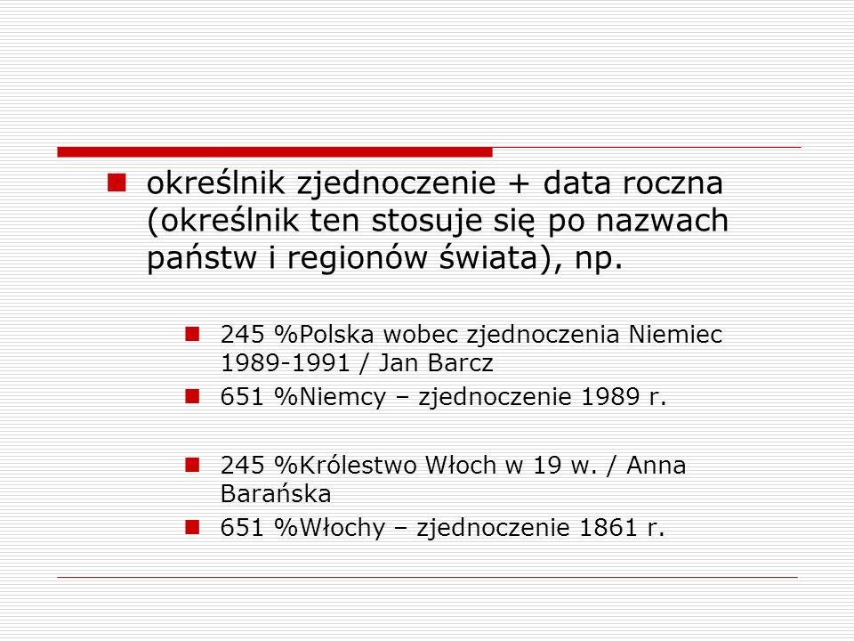 określnik zjednoczenie + data roczna (określnik ten stosuje się po nazwach państw i regionów świata), np. 245 %Polska wobec zjednoczenia Niemiec 1989-