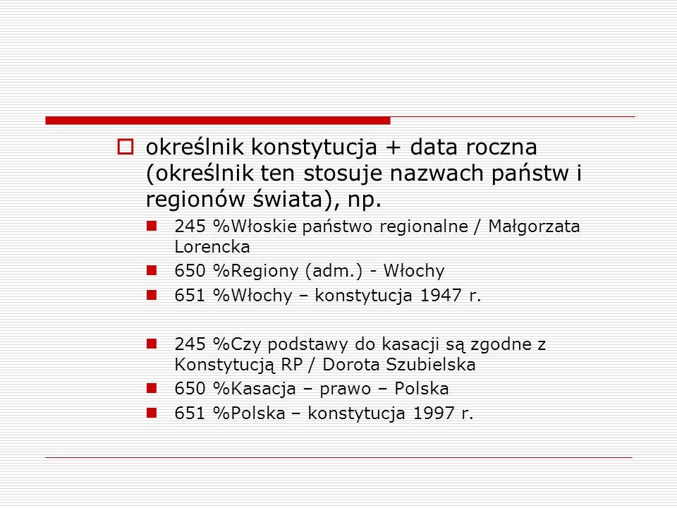 określnik konstytucja + data roczna (określnik ten stosuje nazwach państw i regionów świata), np. 245 %Włoskie państwo regionalne / Małgorzata Lorenck