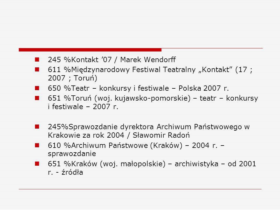 245 %Kontakt 07 / Marek Wendorff 611 %Międzynarodowy Festiwal Teatralny Kontakt (17 ; 2007 ; Toruń) 650 %Teatr – konkursy i festiwale – Polska 2007 r.
