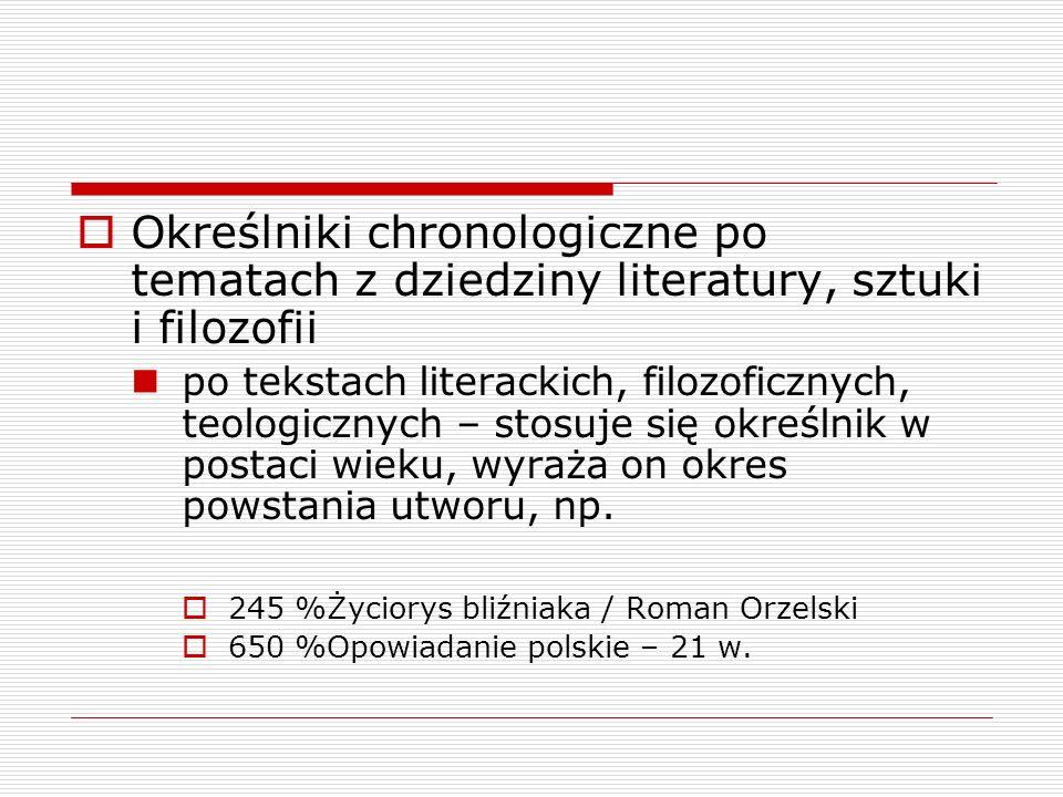 Określniki chronologiczne po tematach z dziedziny literatury, sztuki i filozofii po tekstach literackich, filozoficznych, teologicznych – stosuje się