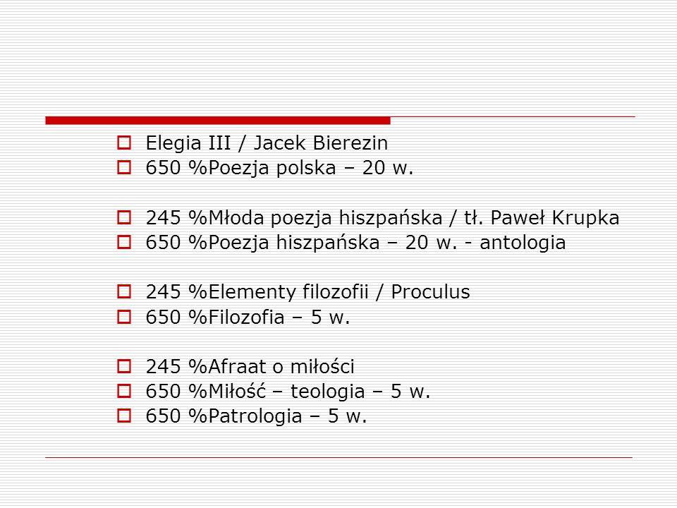 Elegia III / Jacek Bierezin 650 %Poezja polska – 20 w. 245 %Młoda poezja hiszpańska / tł. Paweł Krupka 650 %Poezja hiszpańska – 20 w. - antologia 245