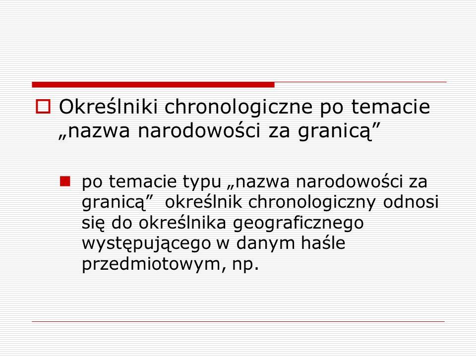 Określniki chronologiczne po temacie nazwa narodowości za granicą po temacie typu nazwa narodowości za granicą określnik chronologiczny odnosi się do