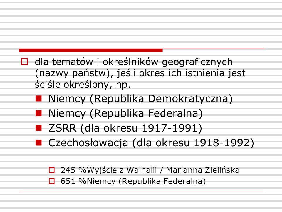 dla tematów i określników geograficznych (nazwy państw), jeśli okres ich istnienia jest ściśle określony, np. Niemcy (Republika Demokratyczna) Niemcy