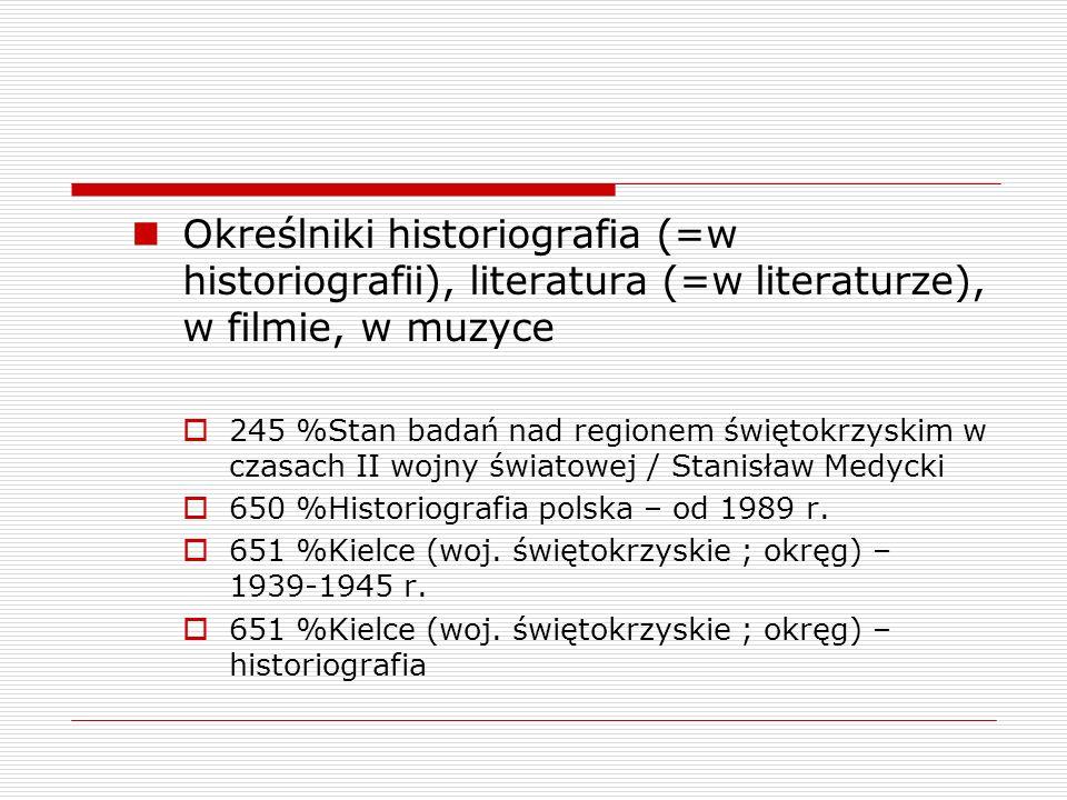 Określniki historiografia (=w historiografii), literatura (=w literaturze), w filmie, w muzyce 245 %Stan badań nad regionem świętokrzyskim w czasach I