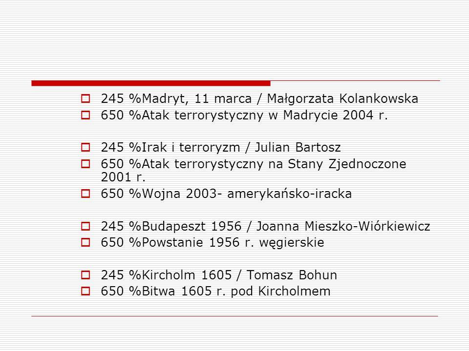 245 %Madryt, 11 marca / Małgorzata Kolankowska 650 %Atak terrorystyczny w Madrycie 2004 r. 245 %Irak i terroryzm / Julian Bartosz 650 %Atak terrorysty