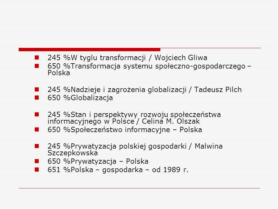 245 %W tyglu transformacji / Wojciech Gliwa 650 %Transformacja systemu społeczno-gospodarczego – Polska 245 %Nadzieje i zagrożenia globalizacji / Tade