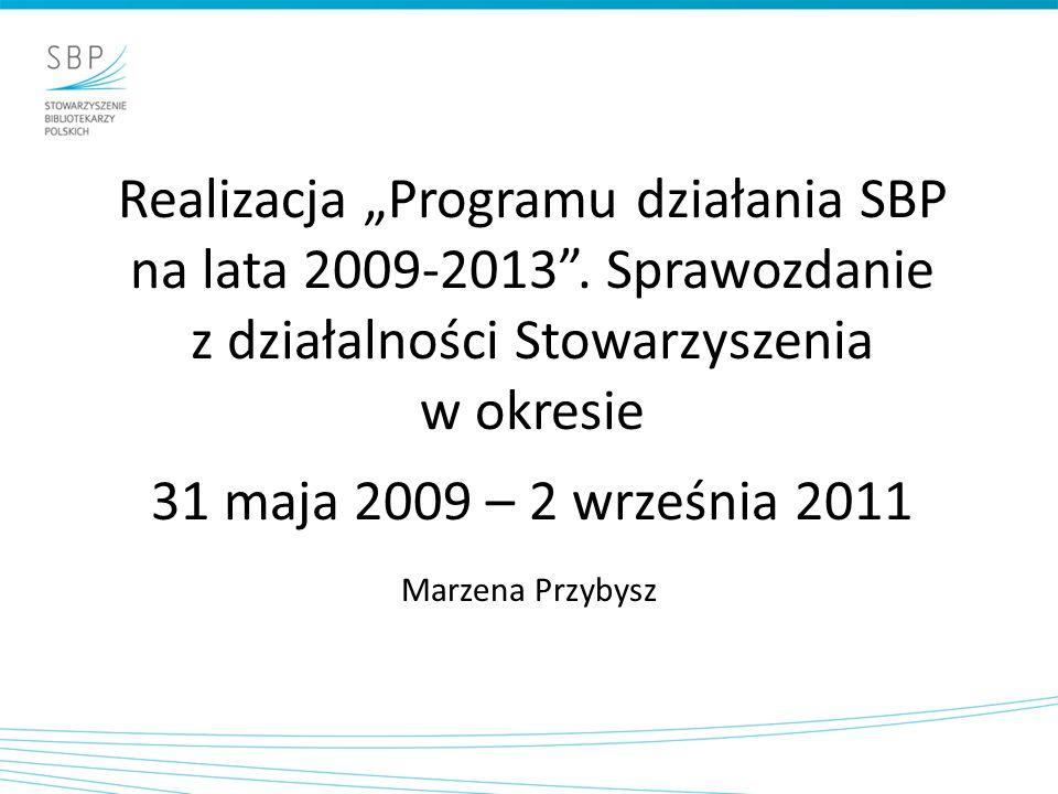 Realizacja Programu działania SBP na lata 2009-2013. Sprawozdanie z działalności Stowarzyszenia w okresie 31 maja 2009 – 2 września 2011 Marzena Przyb
