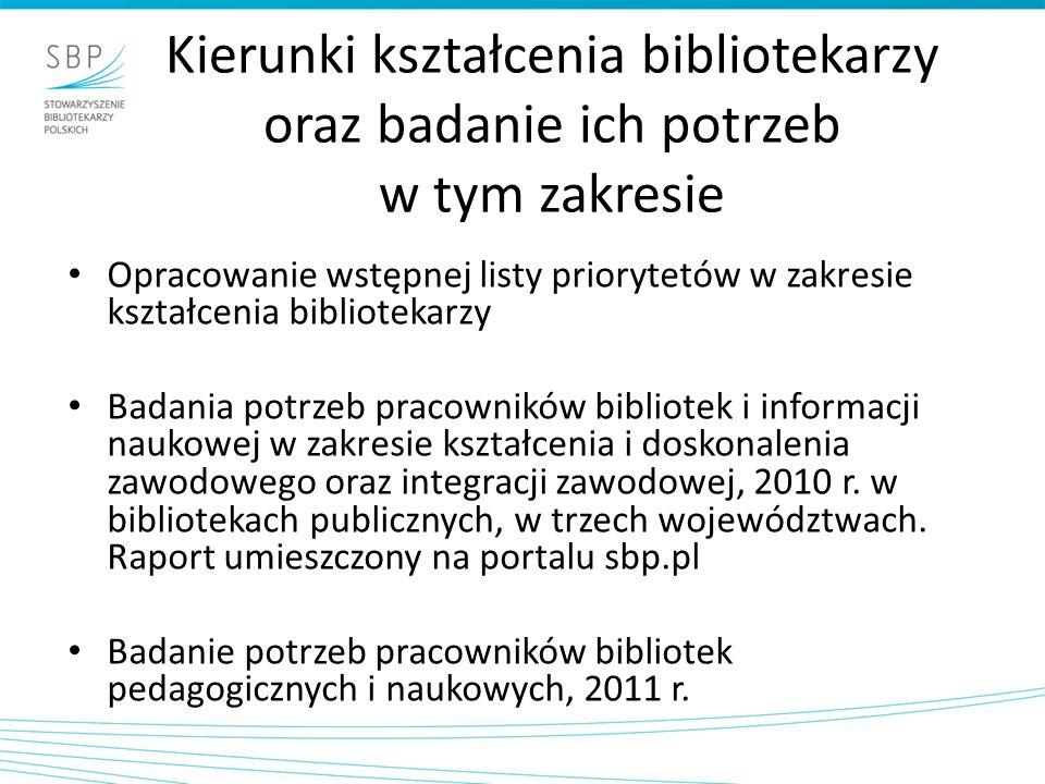 Kierunki kształcenia bibliotekarzy oraz badanie ich potrzeb w tym zakresie Opracowanie wstępnej listy priorytetów w zakresie kształcenia bibliotekarzy Badania potrzeb pracowników bibliotek i informacji naukowej w zakresie kształcenia i doskonalenia zawodowego oraz integracji zawodowej, 2010 r.