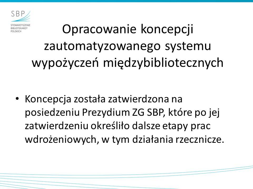 Opracowanie koncepcji zautomatyzowanego systemu wypożyczeń międzybibliotecznych Koncepcja została zatwierdzona na posiedzeniu Prezydium ZG SBP, które po jej zatwierdzeniu określiło dalsze etapy prac wdrożeniowych, w tym działania rzecznicze.