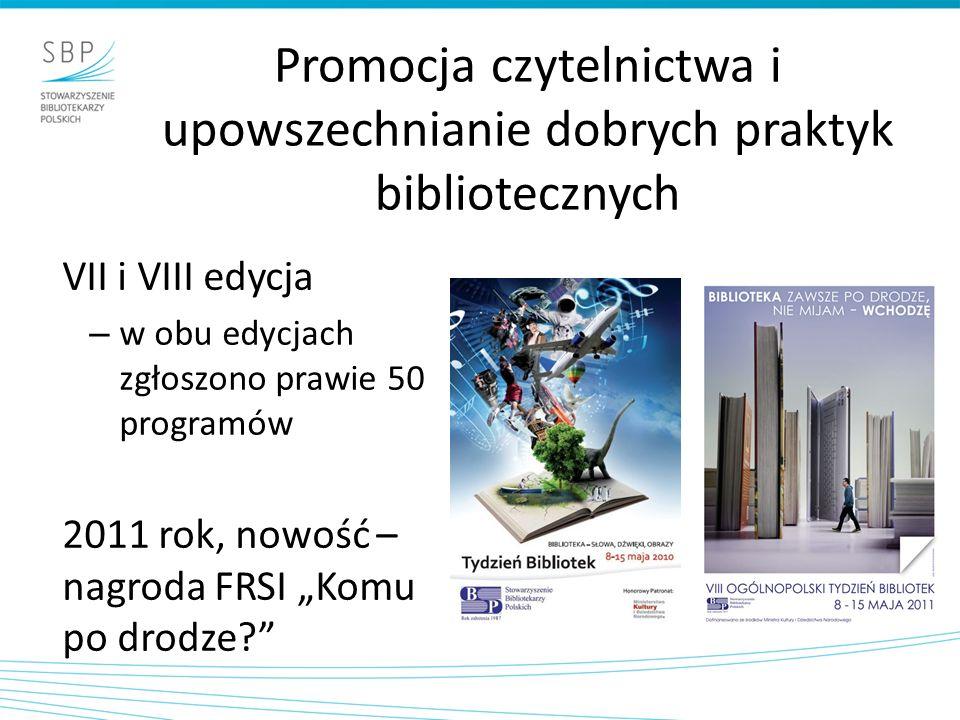 Promocja czytelnictwa i upowszechnianie dobrych praktyk bibliotecznych VII i VIII edycja – w obu edycjach zgłoszono prawie 50 programów 2011 rok, nowość – nagroda FRSI Komu po drodze