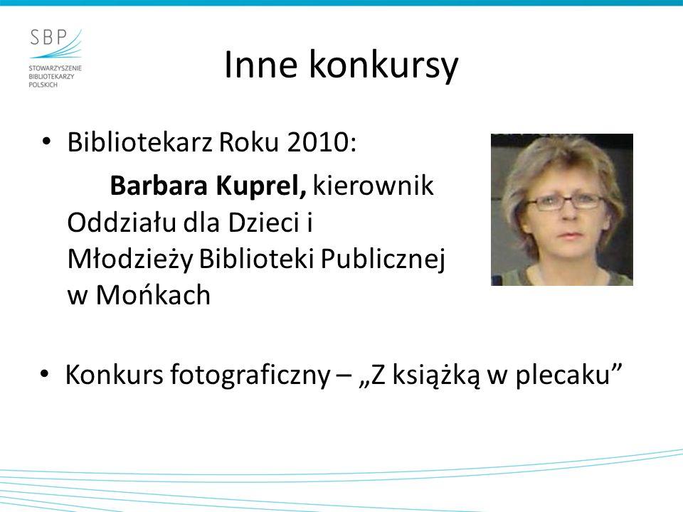 Inne konkursy Bibliotekarz Roku 2010: Barbara Kuprel, kierownik Oddziału dla Dzieci i Młodzieży Biblioteki Publicznej w Mońkach Konkurs fotograficzny