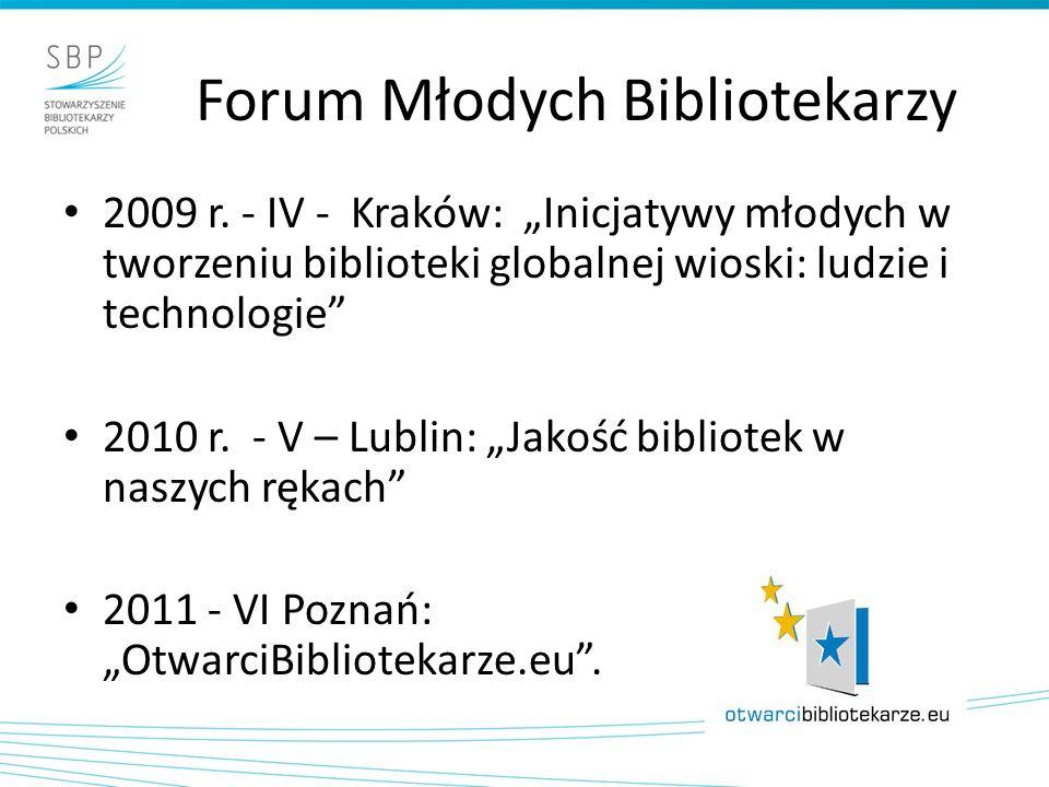 Forum Młodych Bibliotekarzy 2009 r. - IV - Kraków: Inicjatywy młodych w tworzeniu biblioteki globalnej wioski: ludzie i technologie 2010 r. - V – Lubl