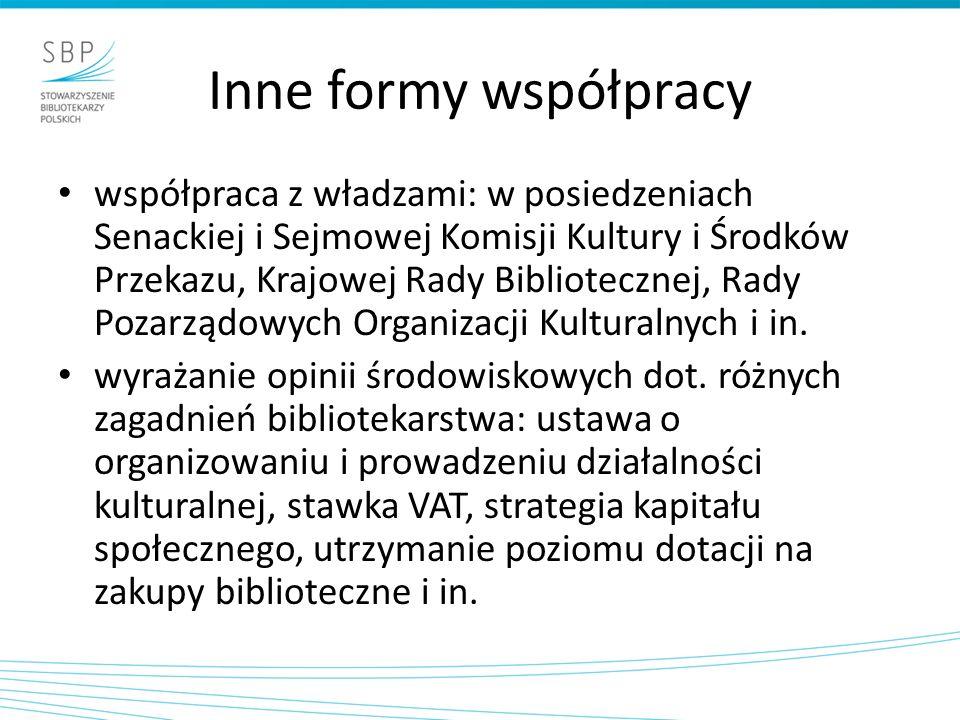 Inne formy współpracy współpraca z władzami: w posiedzeniach Senackiej i Sejmowej Komisji Kultury i Środków Przekazu, Krajowej Rady Bibliotecznej, Rady Pozarządowych Organizacji Kulturalnych i in.