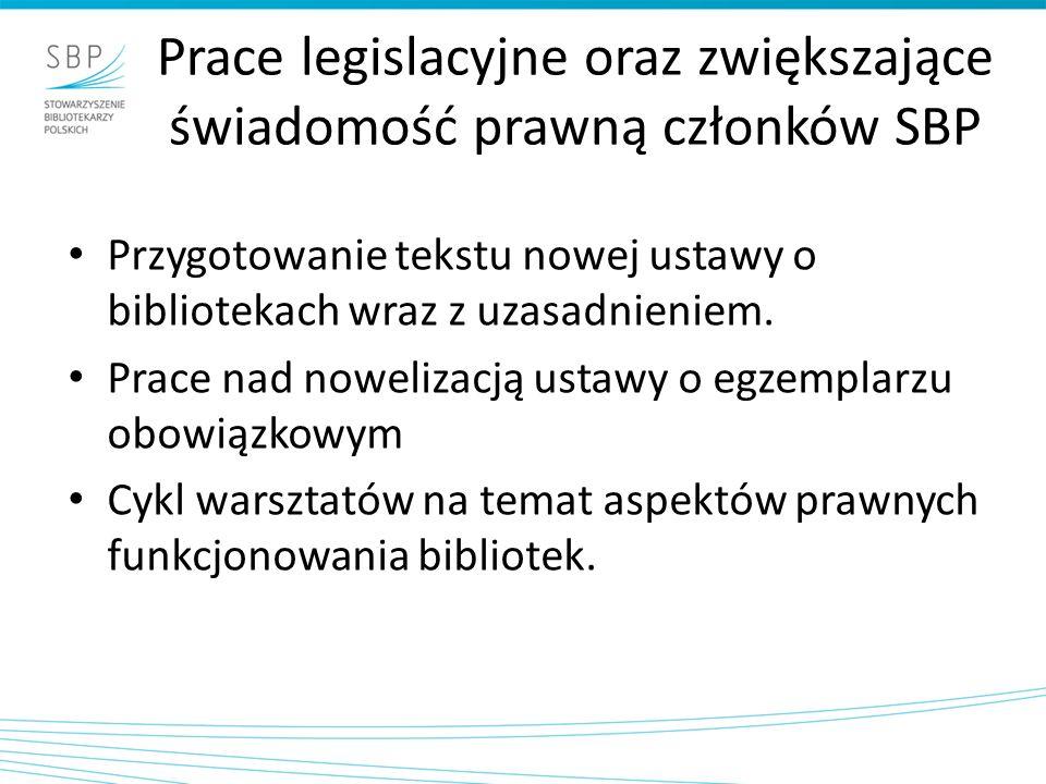 Prace legislacyjne oraz zwiększające świadomość prawną członków SBP Przygotowanie tekstu nowej ustawy o bibliotekach wraz z uzasadnieniem. Prace nad n