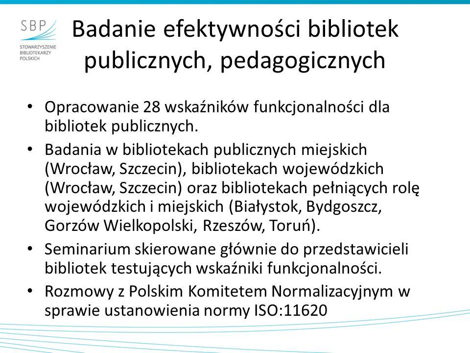 Badanie efektywności bibliotek publicznych, pedagogicznych Opracowanie 28 wskaźników funkcjonalności dla bibliotek publicznych. Badania w bibliotekach