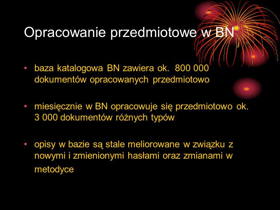 Opracowanie przedmiotowe w BN baza katalogowa BN zawiera ok. 800 000 dokumentów opracowanych przedmiotowo miesięcznie w BN opracowuje się przedmiotowo