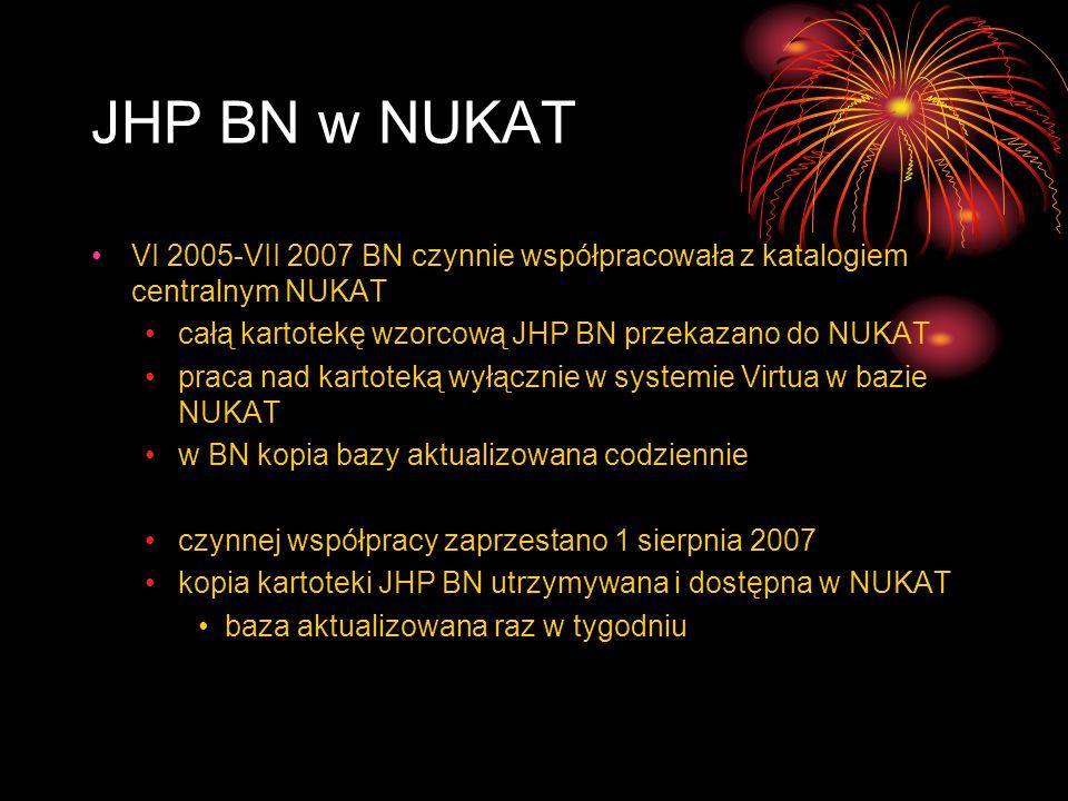 JHP BN w NUKAT VI 2005-VII 2007 BN czynnie współpracowała z katalogiem centralnym NUKAT całą kartotekę wzorcową JHP BN przekazano do NUKAT praca nad k
