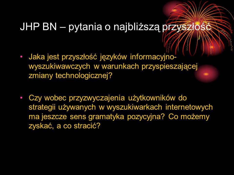 JHP BN – pytania o najbliższą przyszłość Jaka jest przyszłość języków informacyjno- wyszukiwawczych w warunkach przyspieszającej zmiany technologiczne