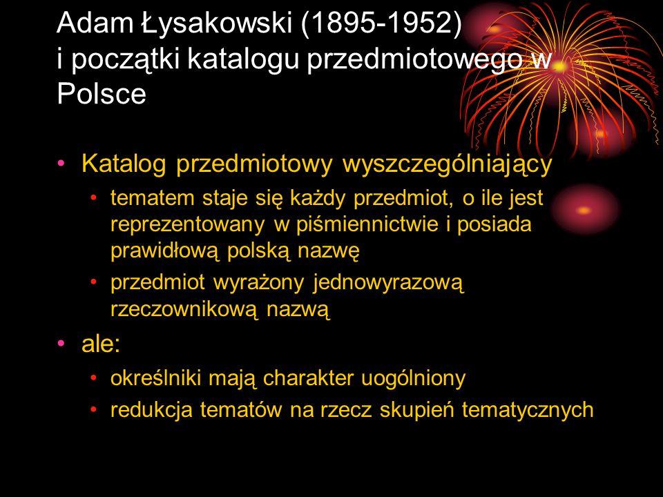 Adam Łysakowski (1895-1952) i początki katalogu przedmiotowego w Polsce Katalog przedmiotowy wyszczególniający tematem staje się każdy przedmiot, o il