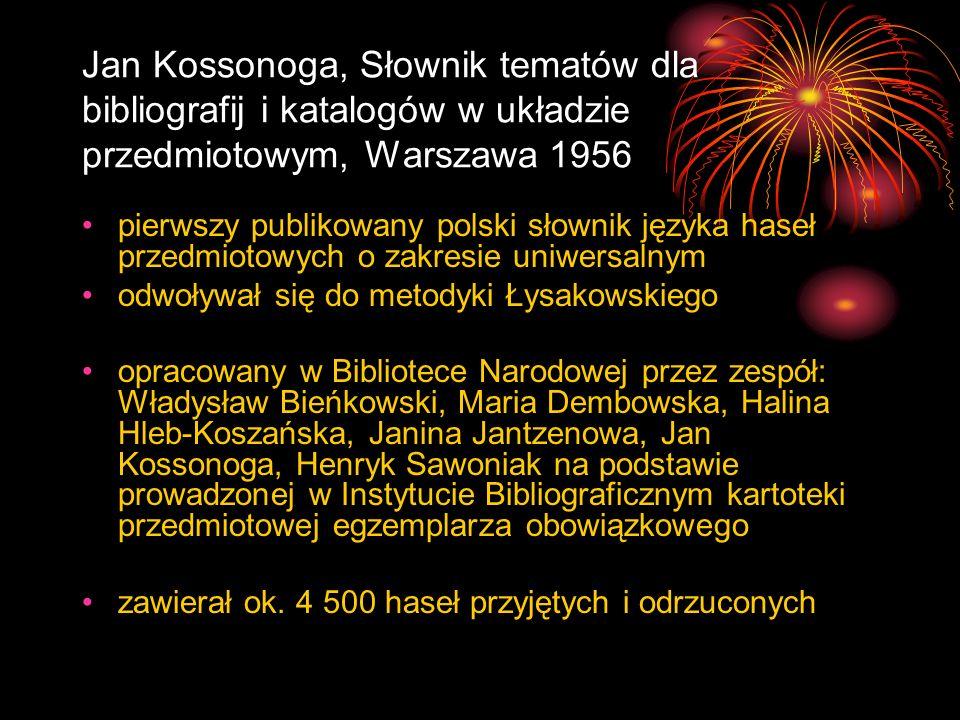 Jan Kossonoga, Słownik tematów dla bibliografij i katalogów w układzie przedmiotowym, Warszawa 1956 pierwszy publikowany polski słownik języka haseł p