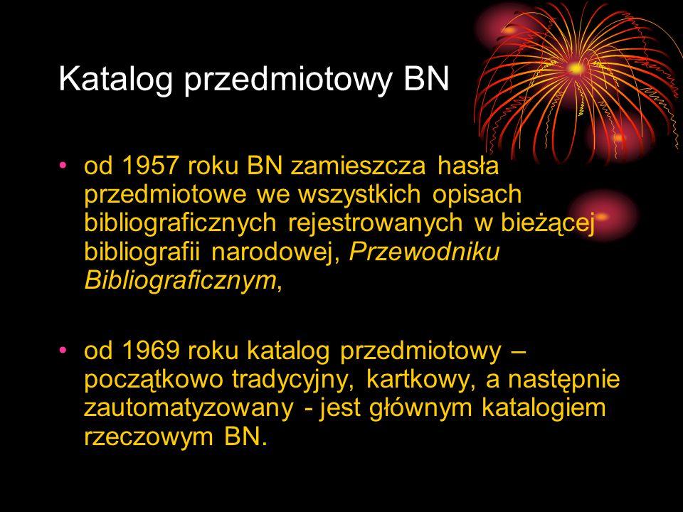 Katalog przedmiotowy BN od 1957 roku BN zamieszcza hasła przedmiotowe we wszystkich opisach bibliograficznych rejestrowanych w bieżącej bibliografii n