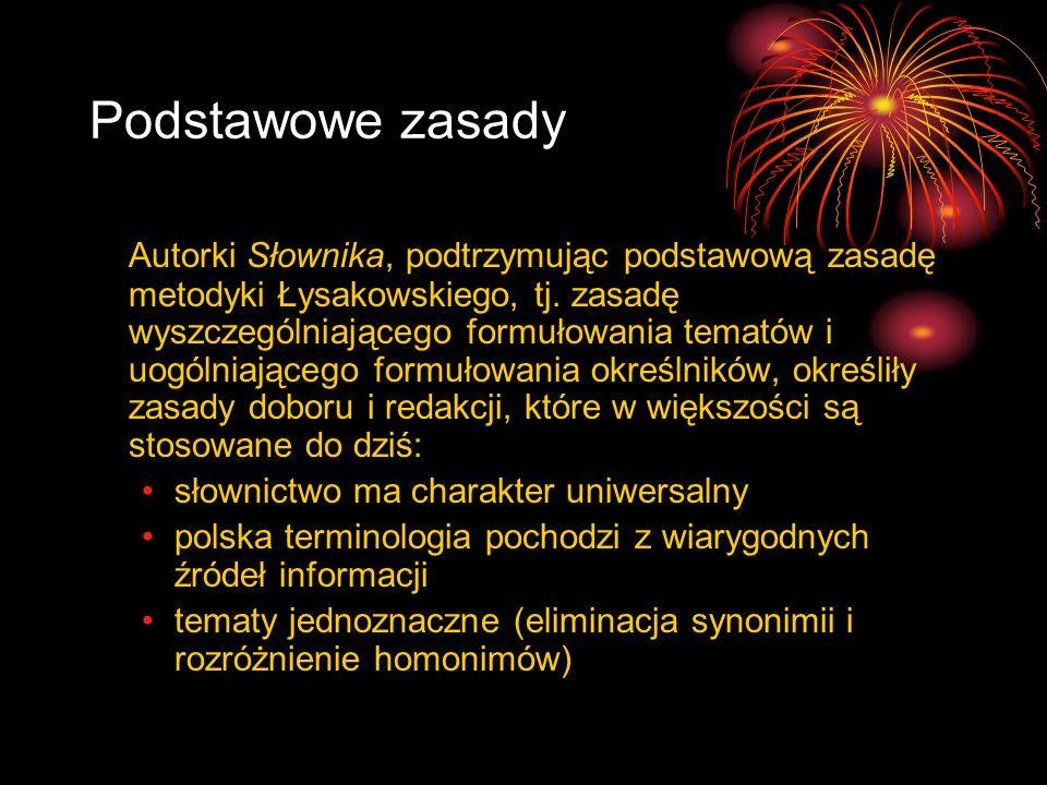 Podstawowe zasady Autorki Słownika, podtrzymując podstawową zasadę metodyki Łysakowskiego, tj. zasadę wyszczególniającego formułowania tematów i uogól