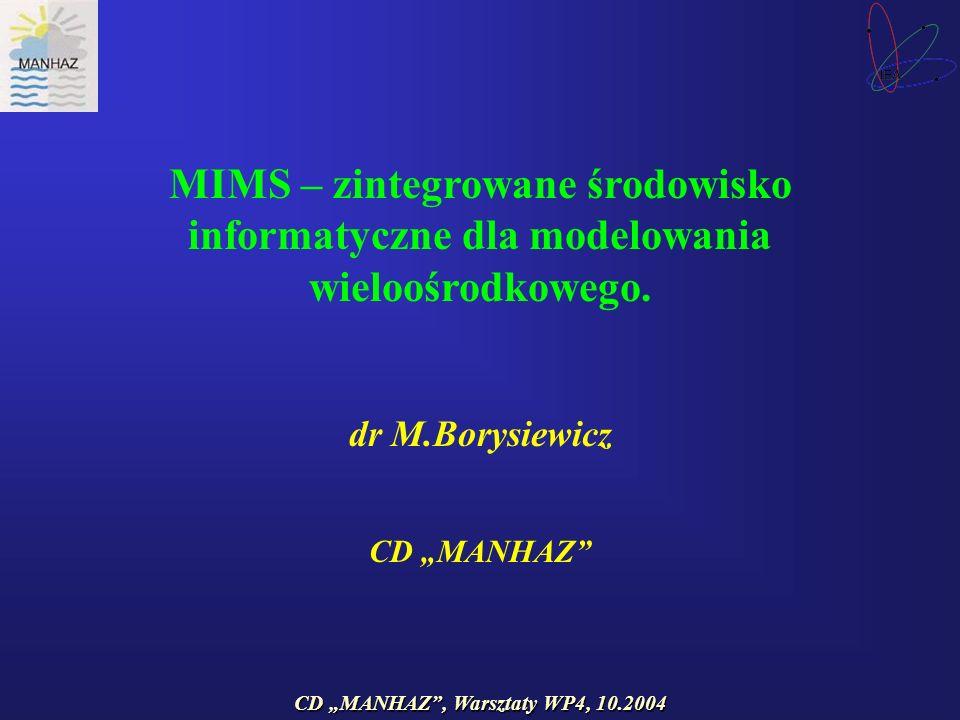 CD MANHAZ, Warsztaty WP4, 10.2004 MIMS – zintegrowane środowisko informatyczne dla modelowania wieloośrodkowego.