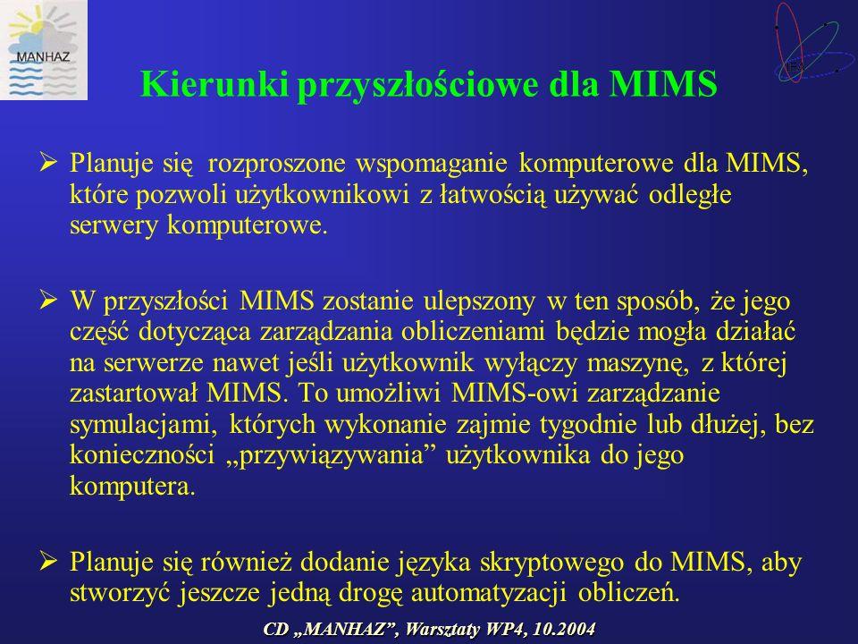 CD MANHAZ, Warsztaty WP4, 10.2004 Kierunki przyszłościowe dla MIMS Planuje się rozproszone wspomaganie komputerowe dla MIMS, które pozwoli użytkownikowi z łatwością używać odległe serwery komputerowe.