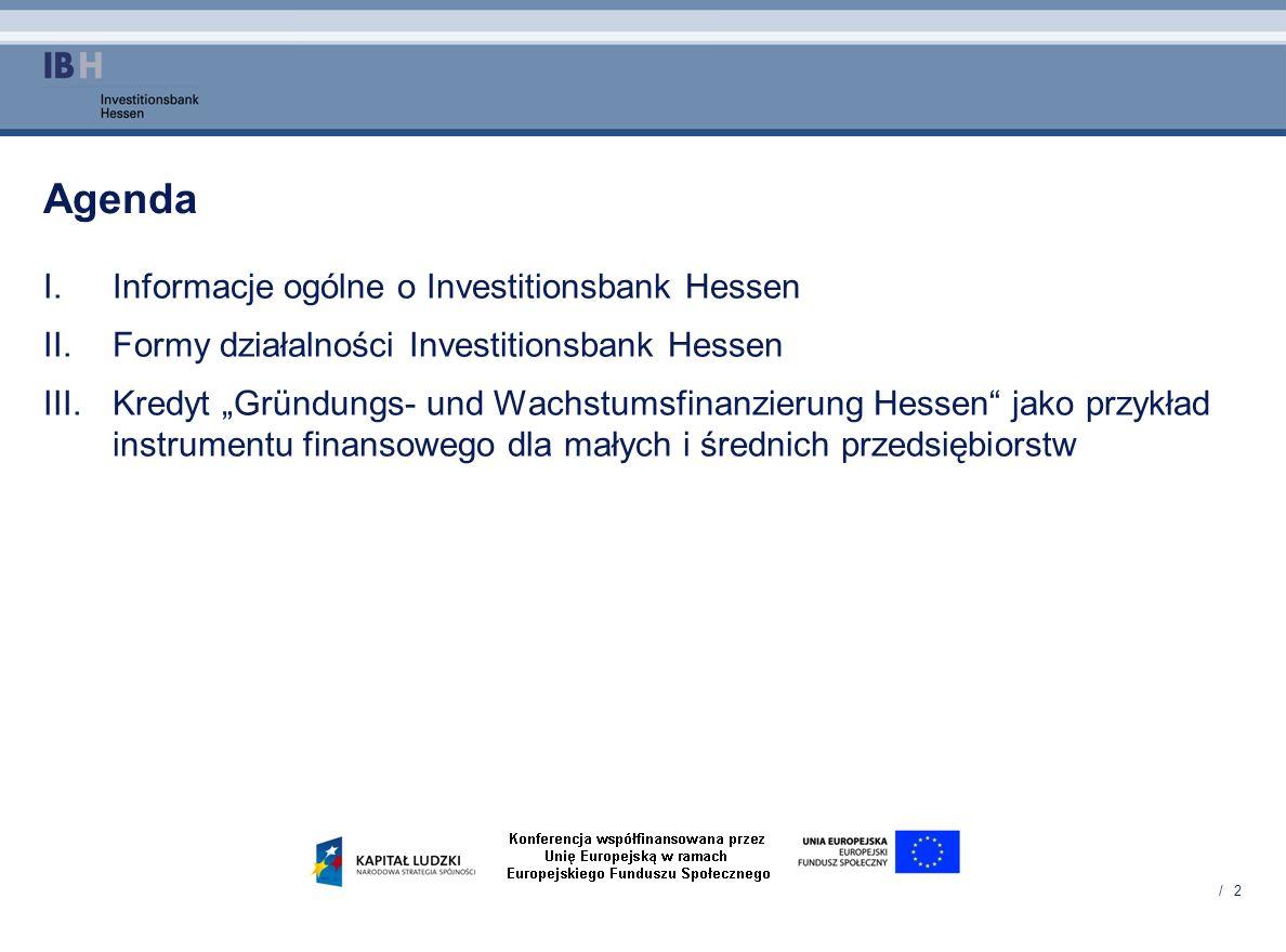 / 2 Agenda I.Informacje ogólne o Investitionsbank Hessen II.Formy działalności Investitionsbank Hessen III.Kredyt Gründungs- und Wachstumsfinanzierung