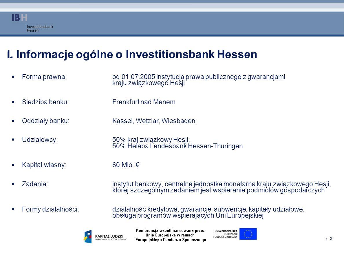 / 3 I. Informacje ogólne o Investitionsbank Hessen Forma prawna:od 01.07.2005 instytucja prawa publicznego z gwarancjami krąju związkowego Hesji Siedz