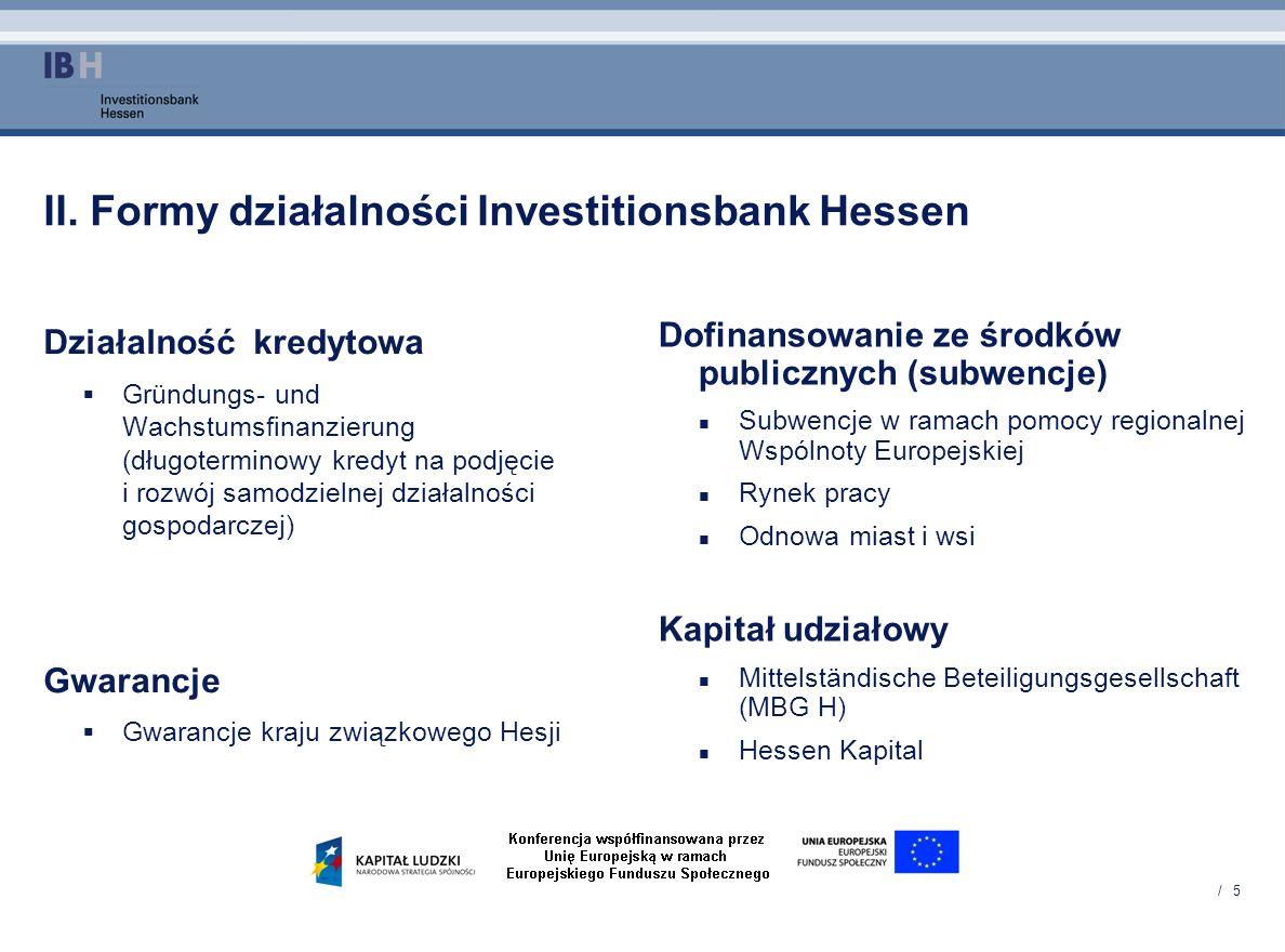 / 5 II. Formy działalności Investitionsbank Hessen Działalność kredytowa Gründungs- und Wachstumsfinanzierung (długoterminowy kredyt na podjęcie i roz