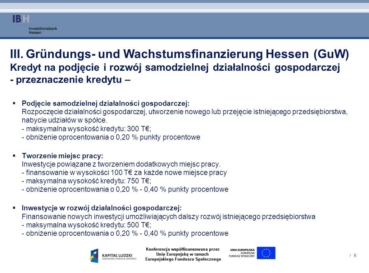 / 6 III. Gründungs- und Wachstumsfinanzierung Hessen (GuW) Kredyt na podjęcie i rozwój samodzielnej działalności gospodarczej - przeznaczenie kredytu