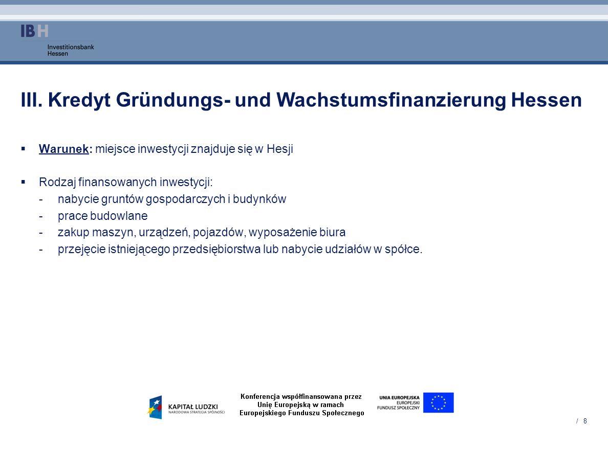 / 8 III. Kredyt Gründungs- und Wachstumsfinanzierung Hessen Warunek: miejsce inwestycji znajduje się w Hesji Rodzaj finansowanych inwestycji: -nabycie