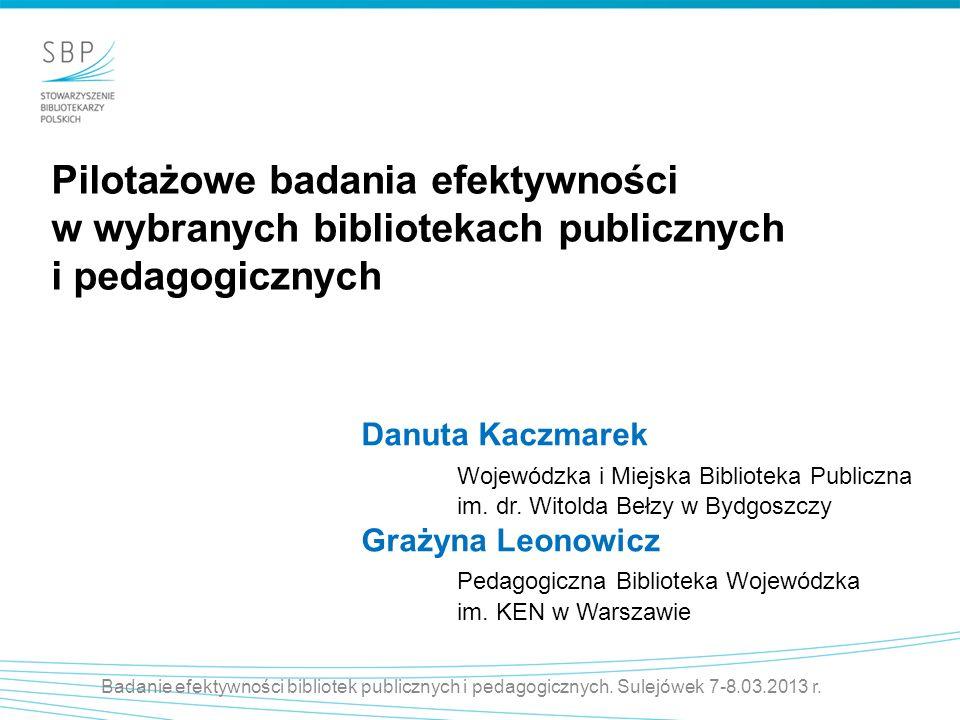 Pilotażowe badania efektywności w wybranych bibliotekach publicznych i pedagogicznych Danuta Kaczmarek Wojewódzka i Miejska Biblioteka Publiczna im. d