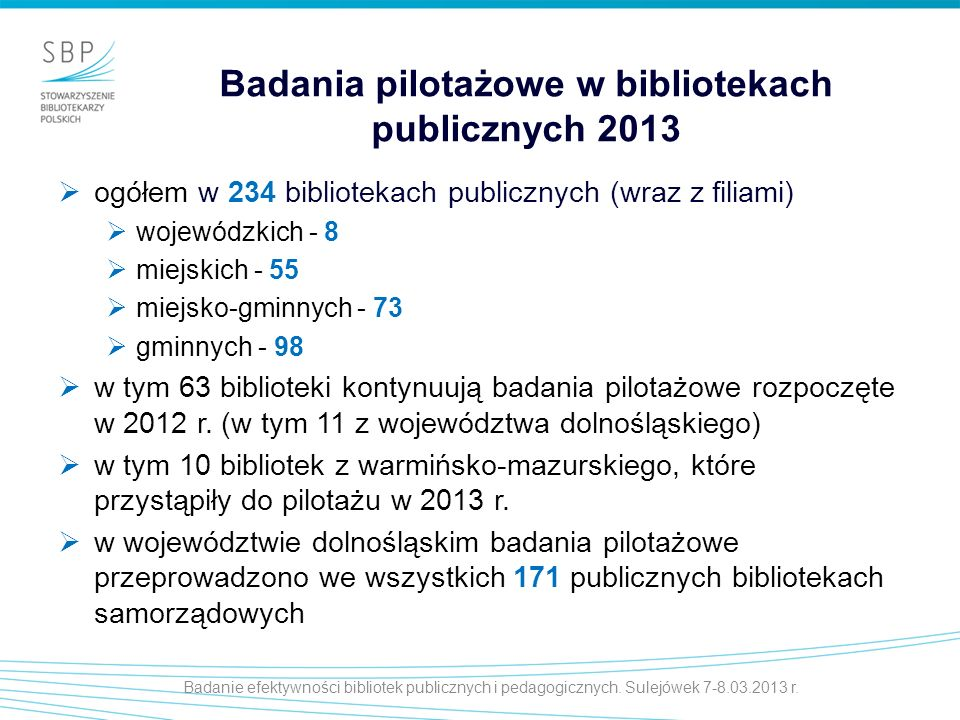 Badania pilotażowe w bibliotekach publicznych 2013 ogółem w 234 bibliotekach publicznych (wraz z filiami) wojewódzkich - 8 miejskich - 55 miejsko-gmin