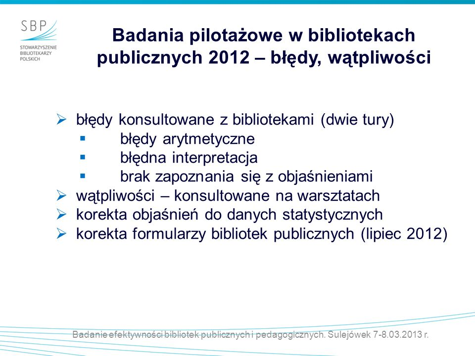 Badanie efektywności bibliotek publicznych i pedagogicznych. Sulejówek 7-8.03.2013 r. Badania pilotażowe w bibliotekach publicznych 2012 – błędy, wątp