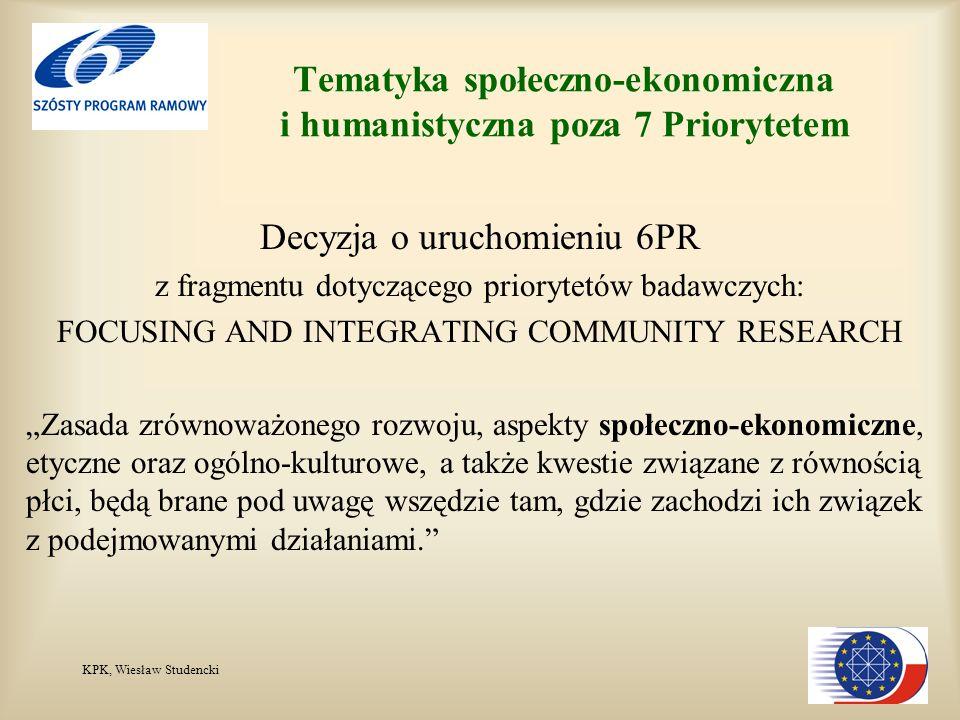 KPK, Wiesław Studencki Decyzja o uruchomieniu 6PR z fragmentu dotyczącego priorytetów badawczych: FOCUSING AND INTEGRATING COMMUNITY RESEARCH Zasada zrównoważonego rozwoju, aspekty społeczno-ekonomiczne, etyczne oraz ogólno-kulturowe, a także kwestie związane z równością płci, będą brane pod uwagę wszędzie tam, gdzie zachodzi ich związek z podejmowanymi działaniami.