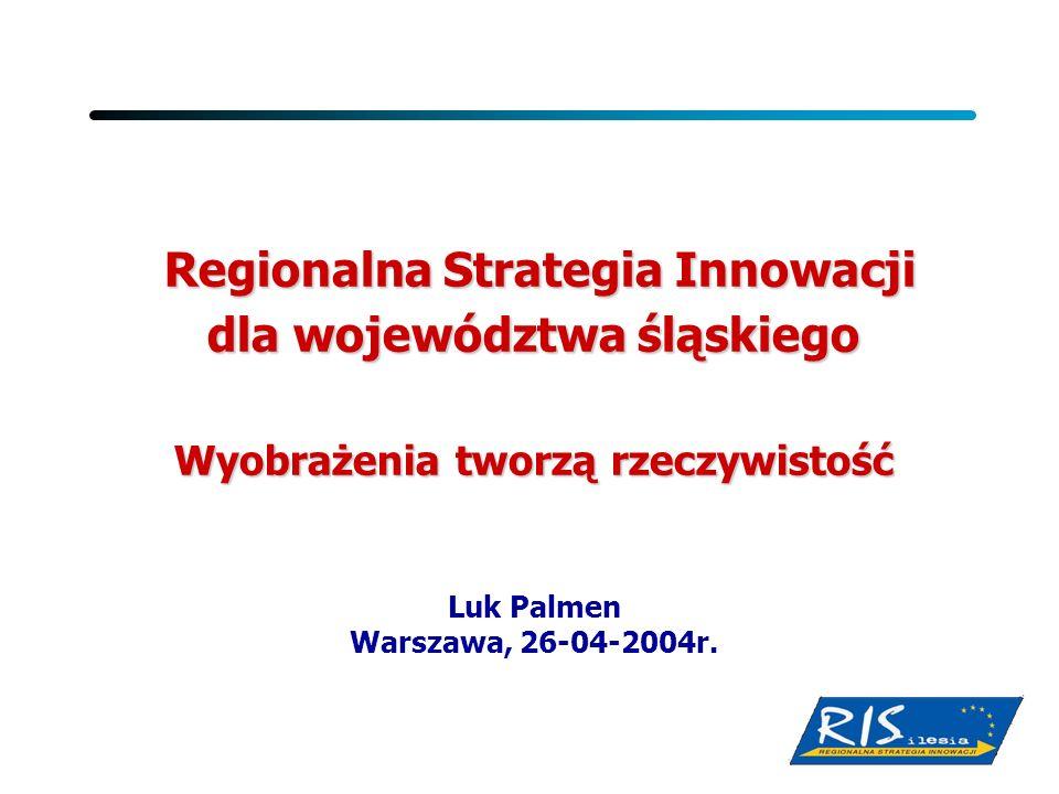 Regionalna Strategia Innowacji Regionalna Strategia Innowacji dla województwa śląskiego Wyobrażenia tworzą rzeczywistość Luk Palmen Warszawa, 26-04-20