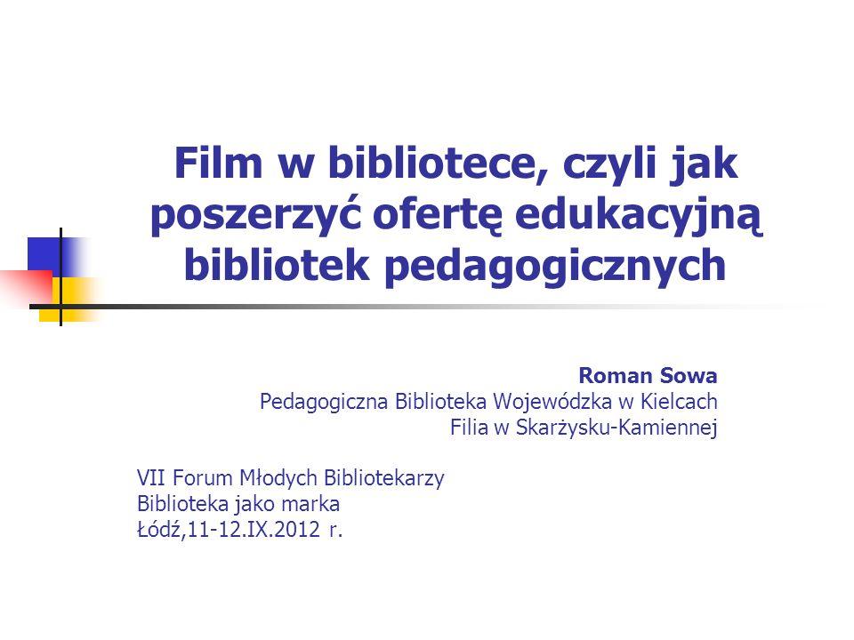 Zagadnienia powody, dla których warto/należy wprowadzić edukacją filmową do oferty bibliotek pedagogicznych, korzyści wynikające z wdrożenia projektu, organizacja edukacji filmowej, przykładowa propozycja działań.