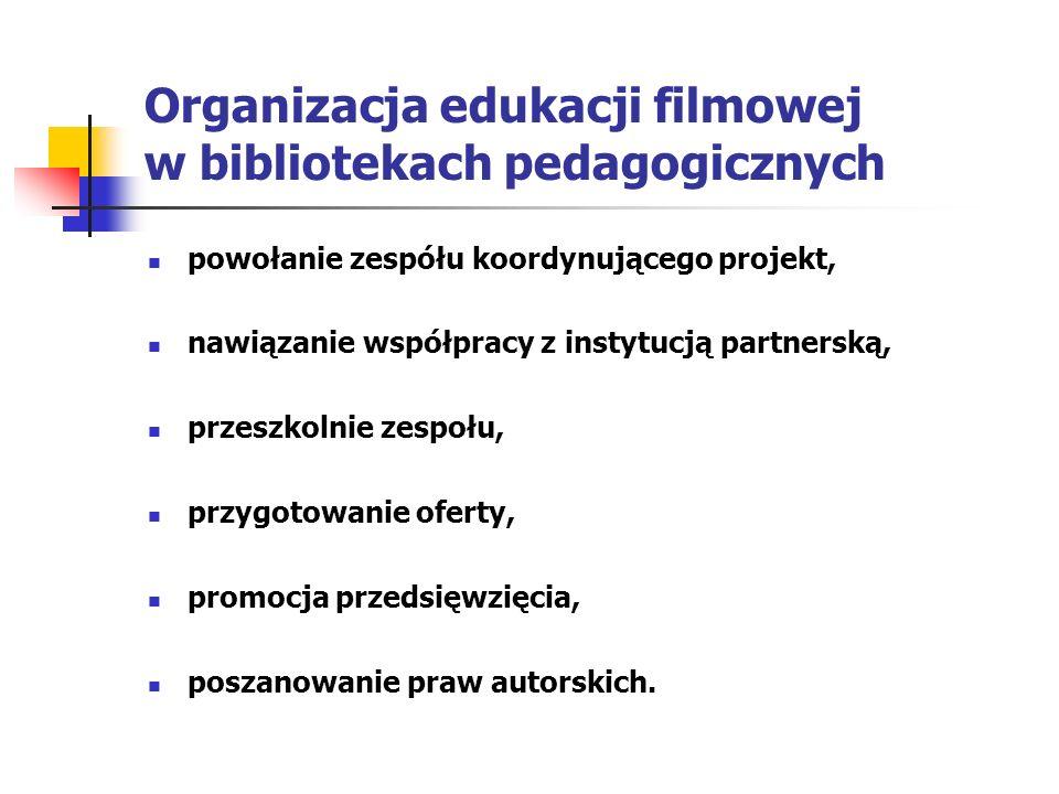 Organizacja edukacji filmowej w bibliotekach pedagogicznych powołanie zespółu koordynującego projekt, nawiązanie współpracy z instytucją partnerską, przeszkolnie zespołu, przygotowanie oferty, promocja przedsięwzięcia, poszanowanie praw autorskich.