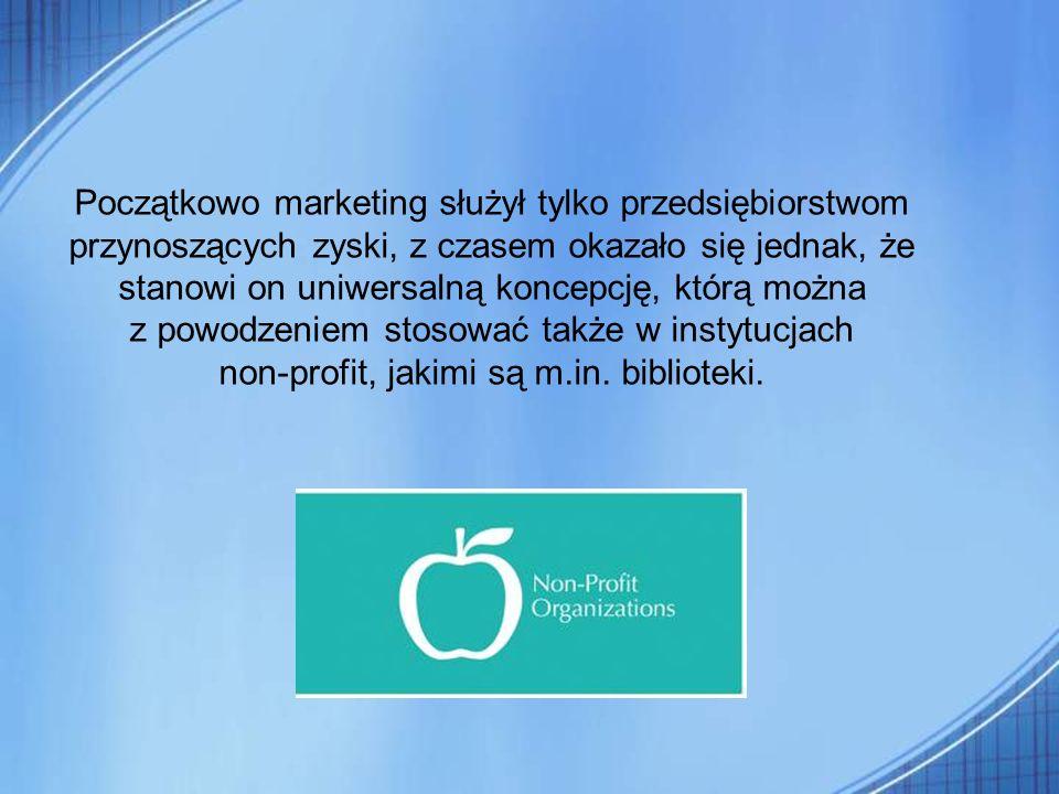 Początkowo marketing służył tylko przedsiębiorstwom przynoszących zyski, z czasem okazało się jednak, że stanowi on uniwersalną koncepcję, którą można