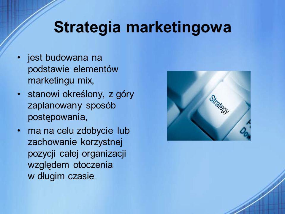 Strategia marketingowa jest budowana na podstawie elementów marketingu mix, stanowi określony, z góry zaplanowany sposób postępowania, ma na celu zdob